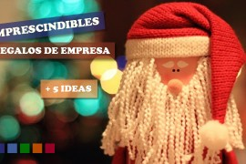 Corporate Christmas gifts: imprescindibles para los regalos de empresa