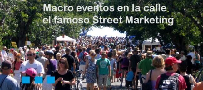 Los Macro eventos en la calle, el famoso Street Marketing
