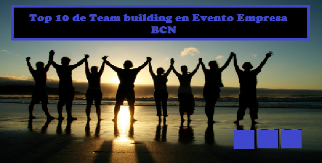 Top 10 de Team Building en Evento Empresa BCN